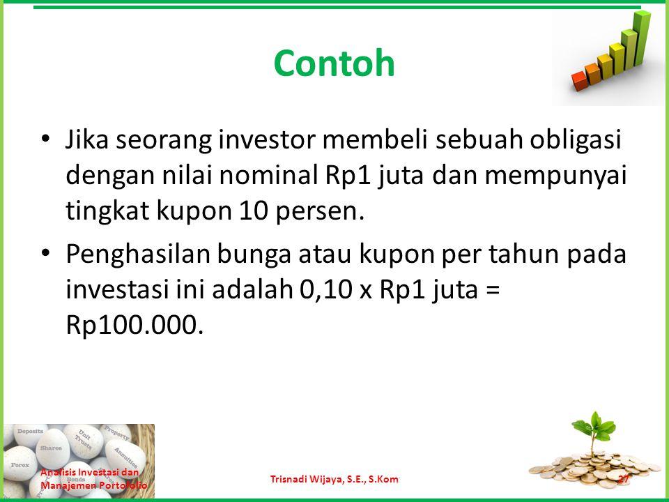 Contoh Jika seorang investor membeli sebuah obligasi dengan nilai nominal Rp1 juta dan mempunyai tingkat kupon 10 persen. Penghasilan bunga atau kupon