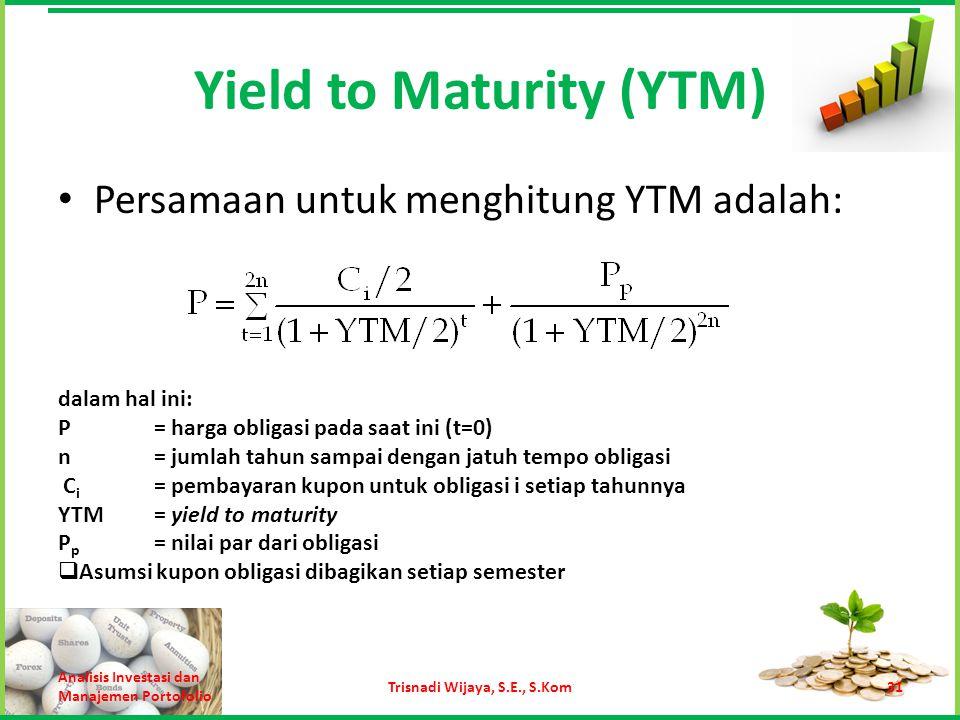 Yield to Maturity (YTM) Persamaan untuk menghitung YTM adalah: Analisis Investasi dan Manajemen Portofolio Trisnadi Wijaya, S.E., S.Kom31 dalam hal in