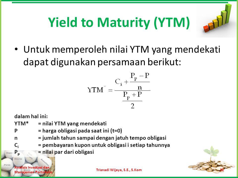 Yield to Maturity (YTM) Untuk memperoleh nilai YTM yang mendekati dapat digunakan persamaan berikut: Analisis Investasi dan Manajemen Portofolio Trisn