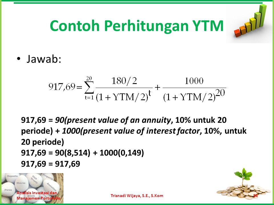 Contoh Perhitungan YTM Analisis Investasi dan Manajemen Portofolio Trisnadi Wijaya, S.E., S.Kom34 917,69 = 90(present value of an annuity, 10% untuk 2