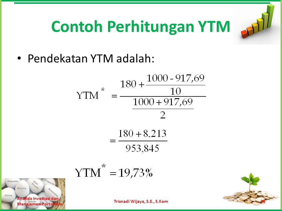 Contoh Perhitungan YTM Pendekatan YTM adalah: Analisis Investasi dan Manajemen Portofolio Trisnadi Wijaya, S.E., S.Kom36