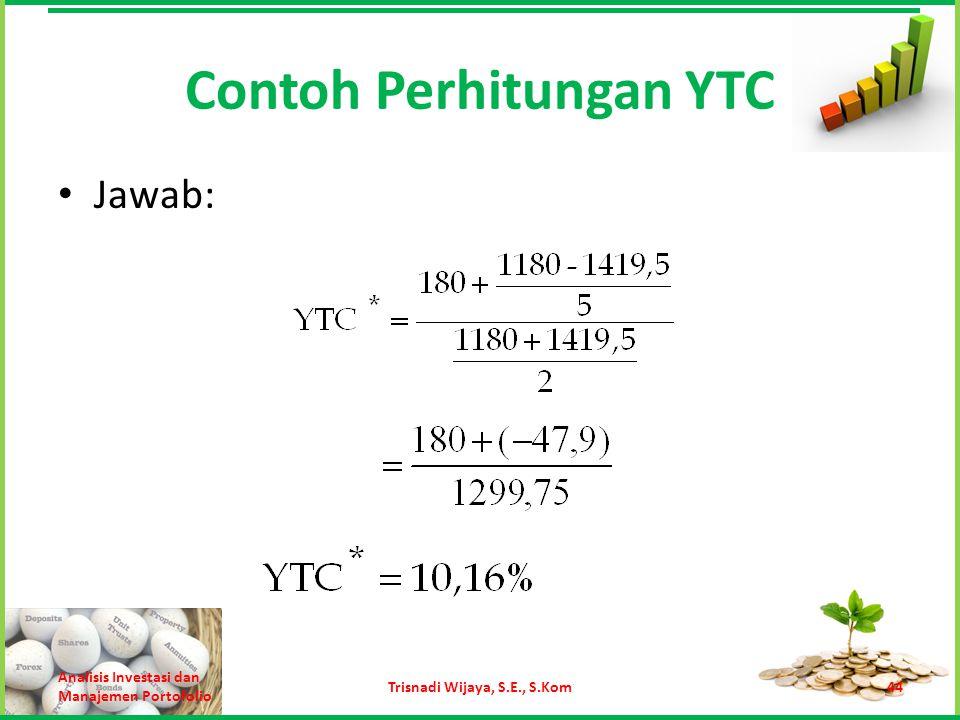Contoh Perhitungan YTC Jawab: Analisis Investasi dan Manajemen Portofolio Trisnadi Wijaya, S.E., S.Kom44