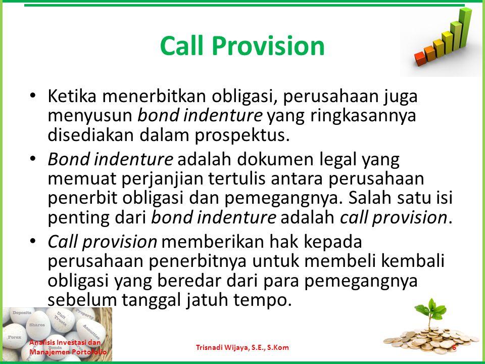 Call Provision Ketika menerbitkan obligasi, perusahaan juga menyusun bond indenture yang ringkasannya disediakan dalam prospektus. Bond indenture adal