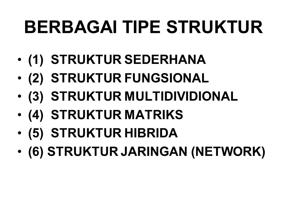 BERBAGAI TIPE STRUKTUR (1) STRUKTUR SEDERHANA (2) STRUKTUR FUNGSIONAL (3) STRUKTUR MULTIDIVIDIONAL (4) STRUKTUR MATRIKS (5) STRUKTUR HIBRIDA (6) STRUKTUR JARINGAN (NETWORK)