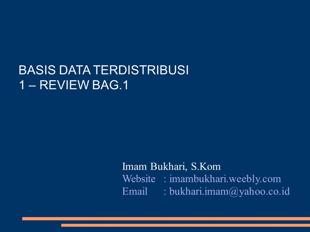 BASIS DATA TERDISTRIBUSI 1 – REVIEW BAG.1 Imam Bukhari, S.Kom Website: imambukhari.weebly.com Email: bukhari.imam@yahoo.co.id
