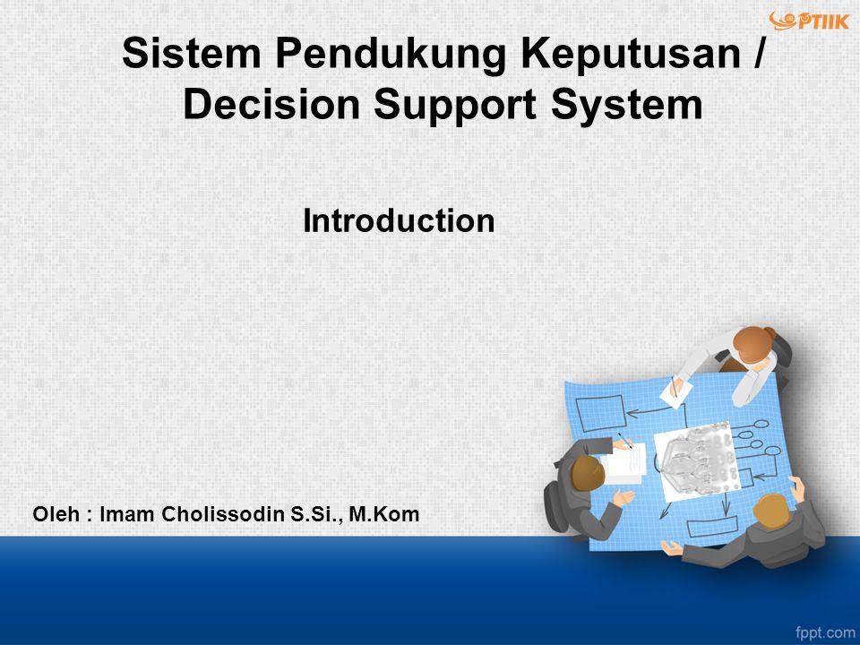 Introduction Oleh : Imam Cholissodin S.Si., M.Kom Sistem Pendukung Keputusan / Decision Support System