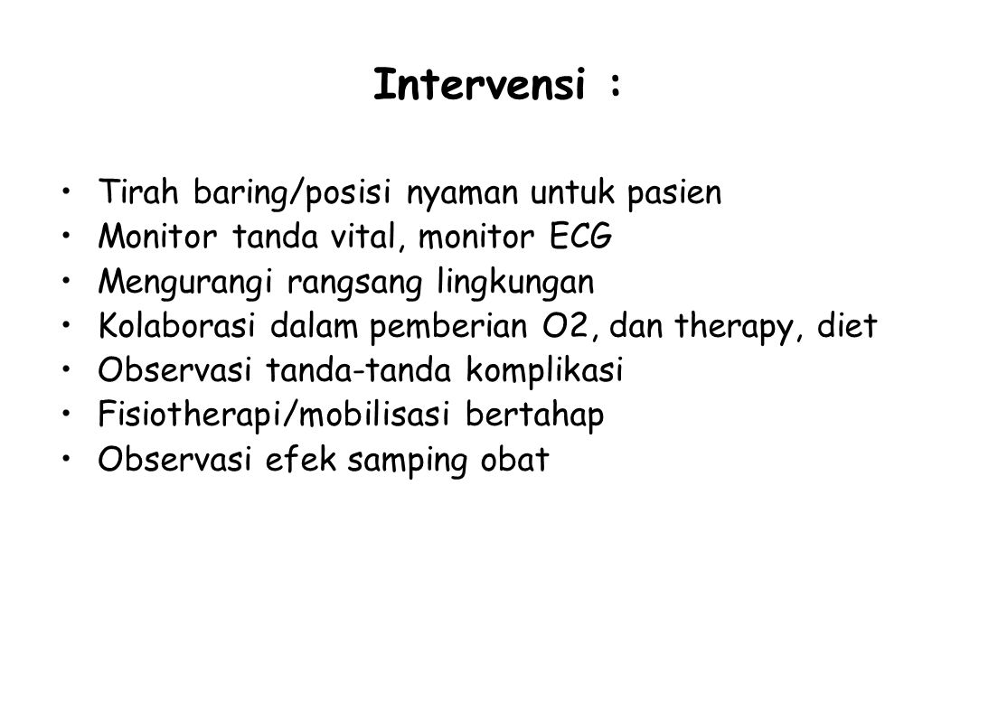Intervensi : Tirah baring/posisi nyaman untuk pasien Monitor tanda vital, monitor ECG Mengurangi rangsang lingkungan Kolaborasi dalam pemberian O2, da