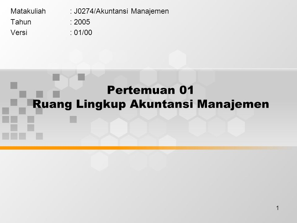 1 Pertemuan 01 Ruang Lingkup Akuntansi Manajemen Matakuliah: J0274/Akuntansi Manajemen Tahun: 2005 Versi: 01/00