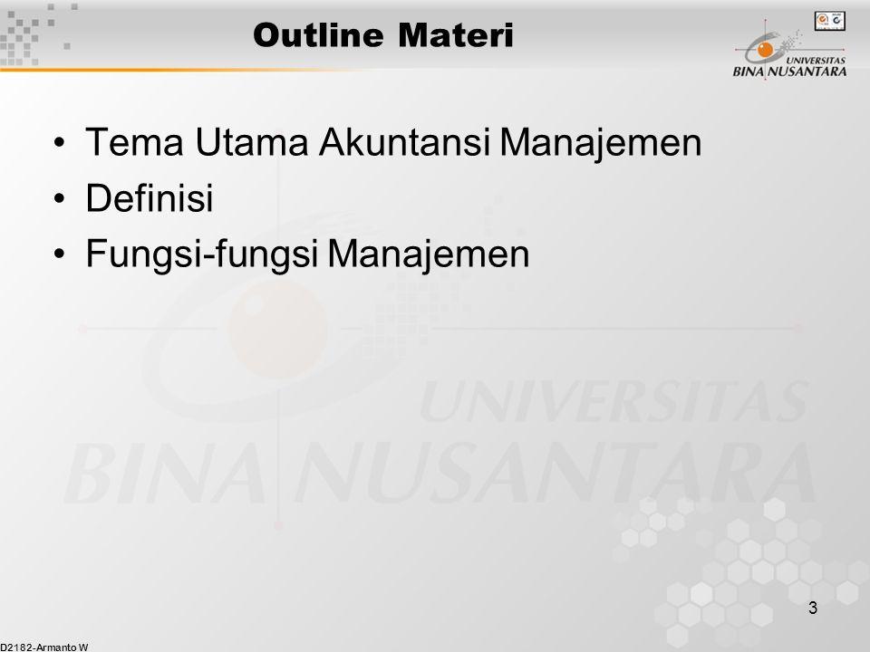 D2182-Armanto W 3 Outline Materi Tema Utama Akuntansi Manajemen Definisi Fungsi-fungsi Manajemen
