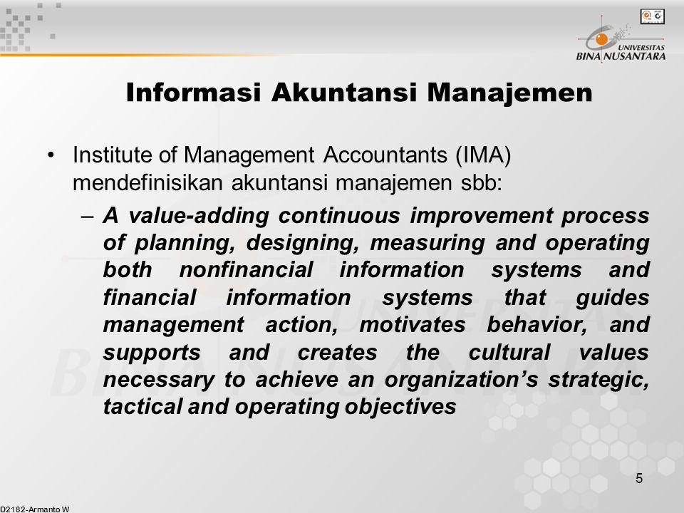 D2182-Armanto W 6 DEFINISI AKUNTANSI MANAJEMEN Akuntansi bagi kepentingan manajemen, yakni rekayasa informasi akuntansi bagi pengambilan keputusan (decision making) manajemen.