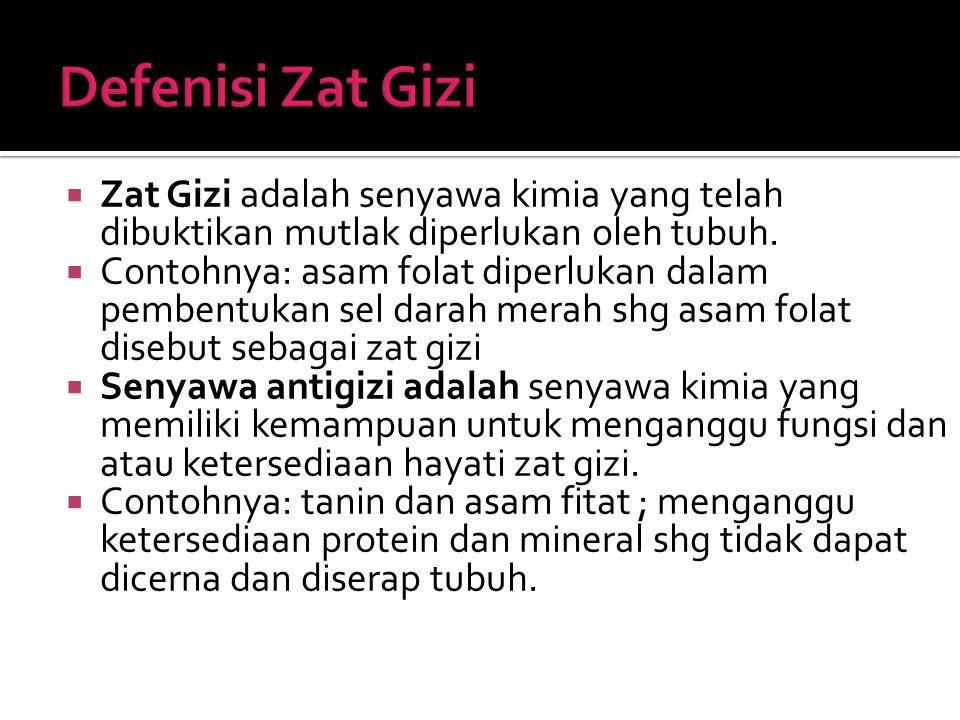  Zat Gizi adalah senyawa kimia yang telah dibuktikan mutlak diperlukan oleh tubuh.  Contohnya: asam folat diperlukan dalam pembentukan sel darah mer