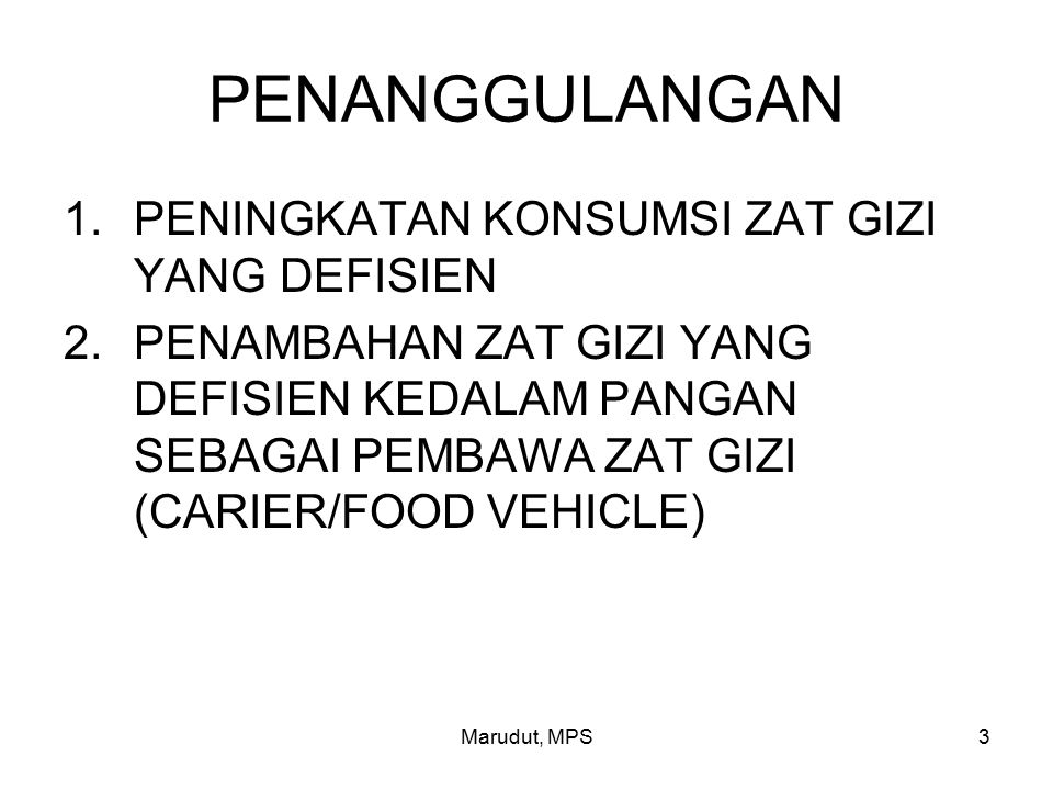 Marudut, MPS3 PENANGGULANGAN 1.PENINGKATAN KONSUMSI ZAT GIZI YANG DEFISIEN 2.PENAMBAHAN ZAT GIZI YANG DEFISIEN KEDALAM PANGAN SEBAGAI PEMBAWA ZAT GIZI (CARIER/FOOD VEHICLE)