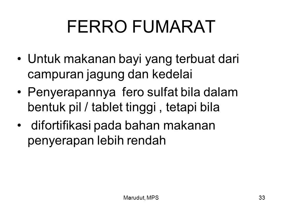 Marudut, MPS33 FERRO FUMARAT Untuk makanan bayi yang terbuat dari campuran jagung dan kedelai Penyerapannya fero sulfat bila dalam bentuk pil / tablet tinggi, tetapi bila difortifikasi pada bahan makanan penyerapan lebih rendah