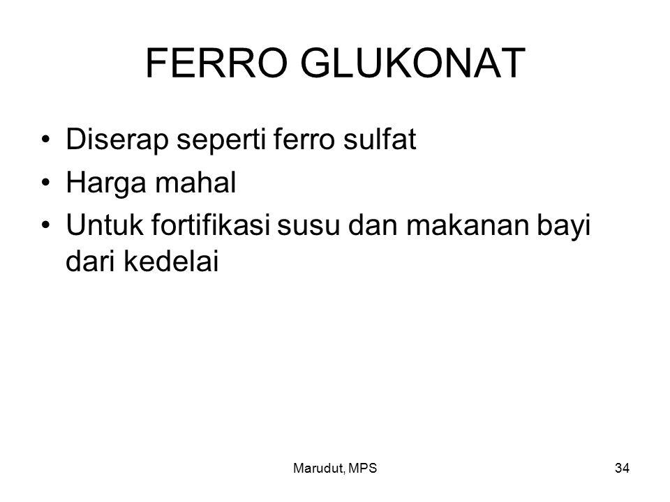 Marudut, MPS34 FERRO GLUKONAT Diserap seperti ferro sulfat Harga mahal Untuk fortifikasi susu dan makanan bayi dari kedelai