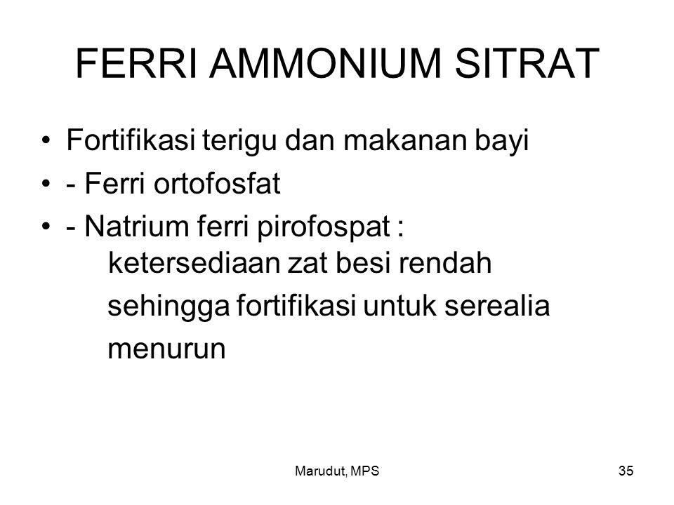 Marudut, MPS35 FERRI AMMONIUM SITRAT Fortifikasi terigu dan makanan bayi - Ferri ortofosfat - Natrium ferri pirofospat : ketersediaan zat besi rendah sehingga fortifikasi untuk serealia menurun