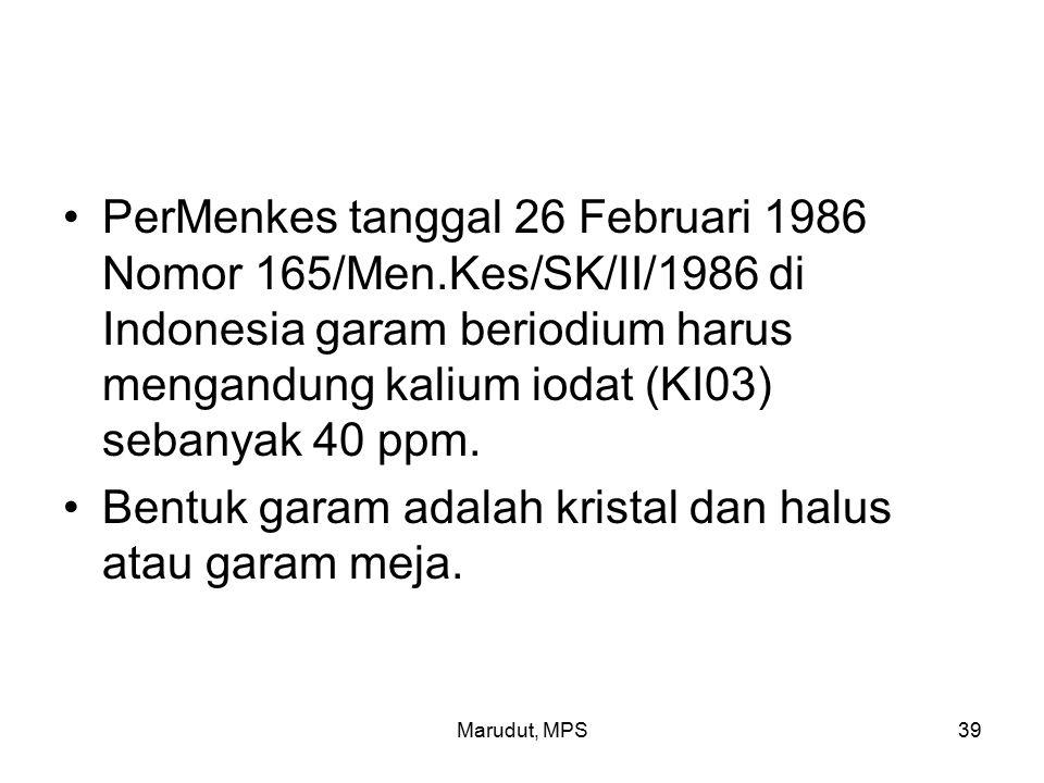 Marudut, MPS39 PerMenkes tanggal 26 Februari 1986 Nomor 165/Men.Kes/SK/II/1986 di Indonesia garam beriodium harus mengandung kalium iodat (KI03) sebanyak 40 ppm.