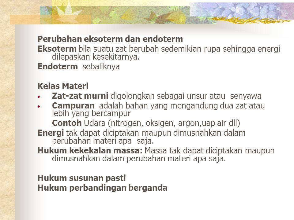 Perubahan eksoterm dan endoterm Eksoterm bila suatu zat berubah sedemikian rupa sehingga energi dilepaskan kesekitarnya. Endoterm sebaliknya Kelas Mat