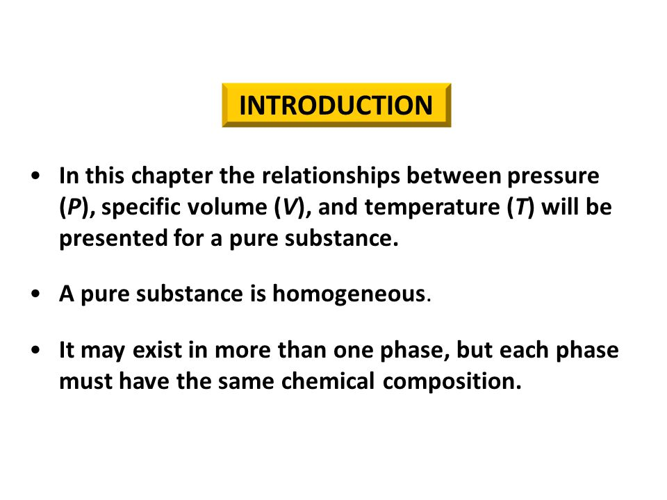 In this chapter the relationships between pressure (P), specific volume (V), and temperature (T) will be presented for a pure substance.