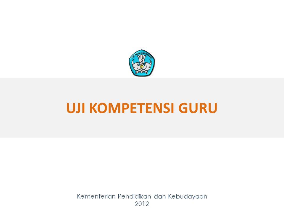 UJI KOMPETENSI GURU Kementerian Pendidikan dan Kebudayaan 2012 39