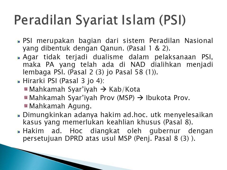 PSI merupakan bagian dari sistem Peradilan Nasional yang dibentuk dengan Qanun. (Pasal 1 & 2). Agar tidak terjadi dualisme dalam pelaksanaan PSI, maka