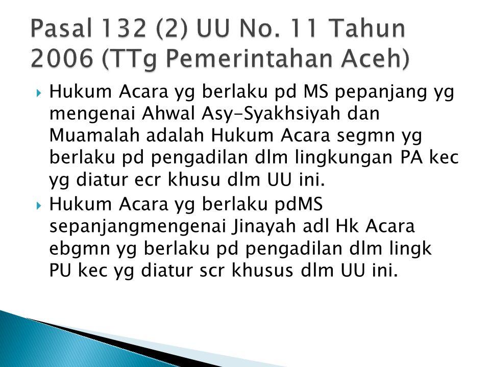  Hukum Acara yg berlaku pd MS pepanjang yg mengenai Ahwal Asy-Syakhsiyah dan Muamalah adalah Hukum Acara segmn yg berlaku pd pengadilan dlm lingkunga
