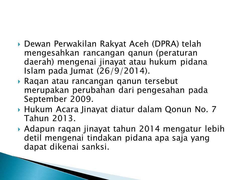  Dewan Perwakilan Rakyat Aceh (DPRA) telah mengesahkan rancangan qanun (peraturan daerah) mengenai jinayat atau hukum pidana Islam pada Jumat (26/9/2