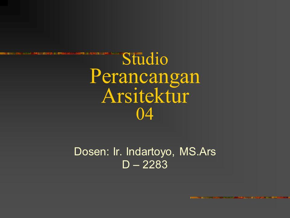 Studio Perancangan Arsitektur 04 Dosen: Ir. Indartoyo, MS.Ars D – 2283