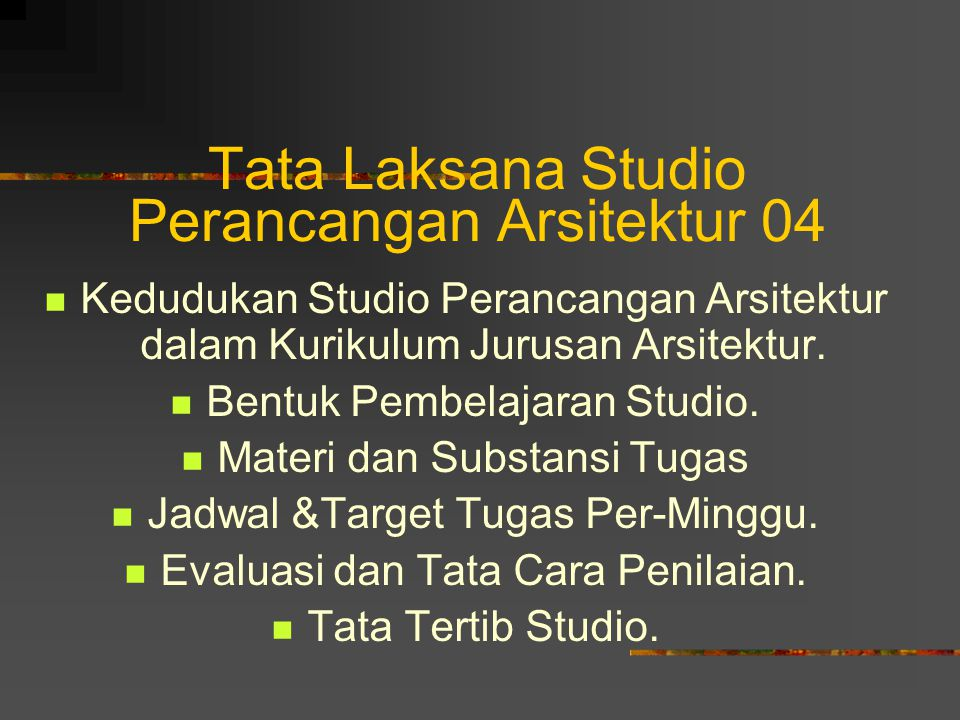 Tata Laksana Studio Perancangan Arsitektur 04 Kedudukan Studio Perancangan Arsitektur dalam Kurikulum Jurusan Arsitektur. Bentuk Pembelajaran Studio.