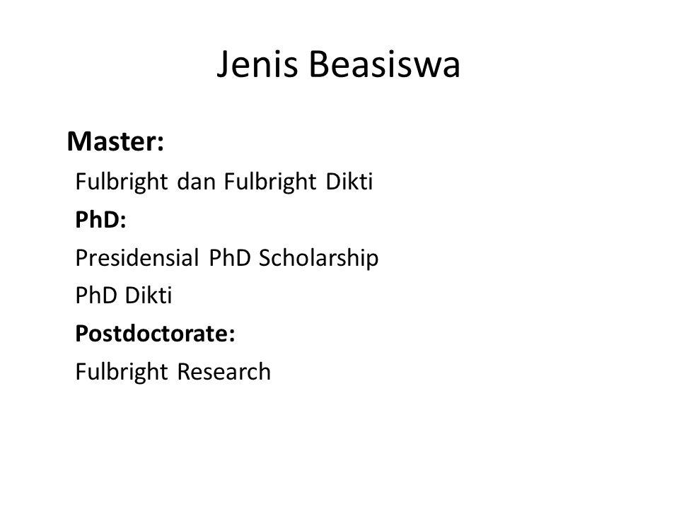 Jenis Beasiswa Master: Fulbright dan Fulbright Dikti PhD: Presidensial PhD Scholarship PhD Dikti Postdoctorate: Fulbright Research