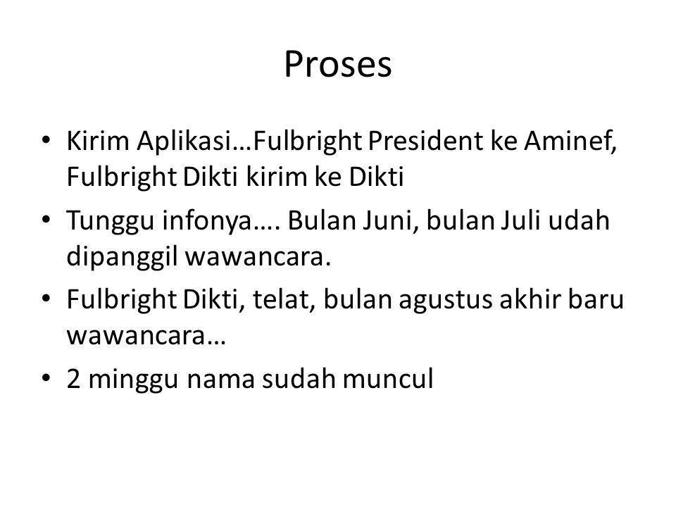 Proses Kirim Aplikasi…Fulbright President ke Aminef, Fulbright Dikti kirim ke Dikti Tunggu infonya…. Bulan Juni, bulan Juli udah dipanggil wawancara.