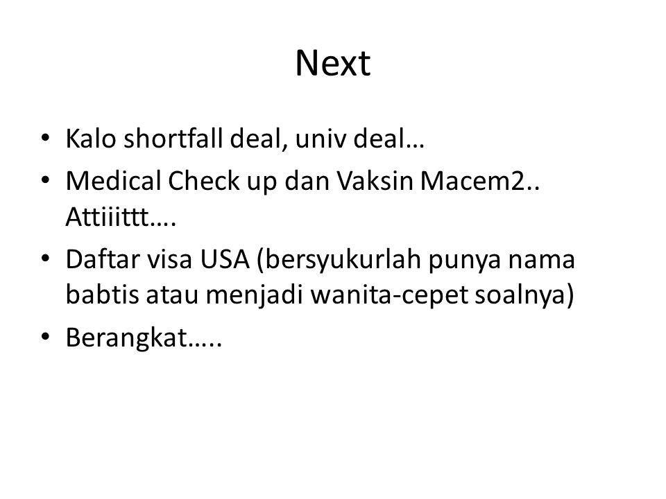 Next Kalo shortfall deal, univ deal… Medical Check up dan Vaksin Macem2.. Attiiittt…. Daftar visa USA (bersyukurlah punya nama babtis atau menjadi wan