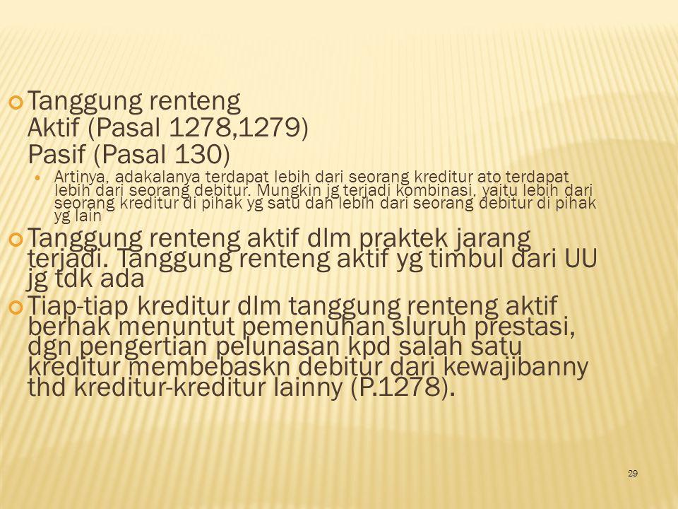 Tanggung renteng Aktif (Pasal 1278,1279) Pasif (Pasal 130) Artinya, adakalanya terdapat lebih dari seorang kreditur ato terdapat lebih dari seorang de