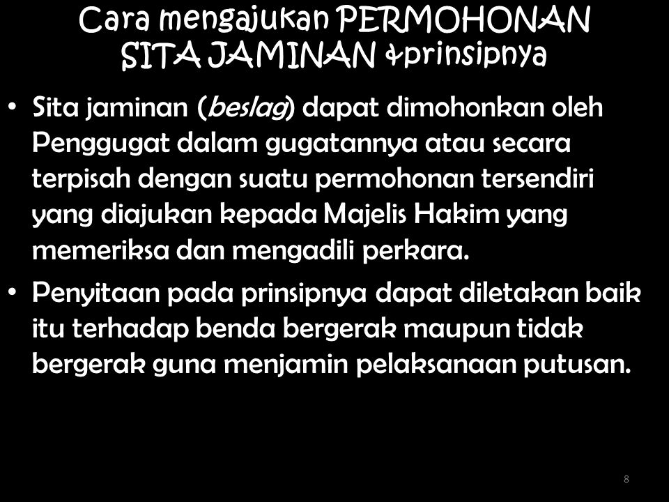 8 Cara mengajukan PERMOHONAN SITA JAMINAN &prinsipnya Sita jaminan (beslag) dapat dimohonkan oleh Penggugat dalam gugatannya atau secara terpisah deng