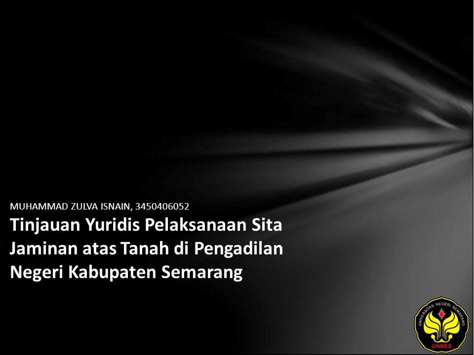 MUHAMMAD ZULVA ISNAIN, 3450406052 Tinjauan Yuridis Pelaksanaan Sita Jaminan atas Tanah di Pengadilan Negeri Kabupaten Semarang
