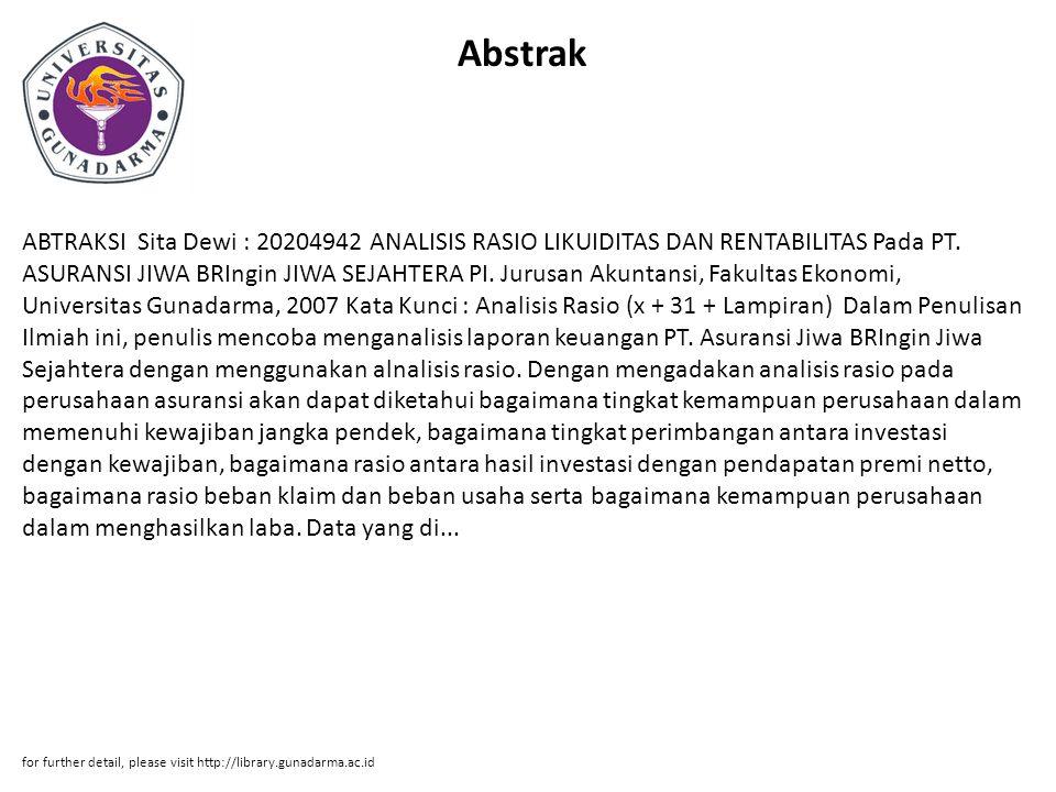Abstrak ABTRAKSI Sita Dewi : 20204942 ANALISIS RASIO LIKUIDITAS DAN RENTABILITAS Pada PT. ASURANSI JIWA BRIngin JIWA SEJAHTERA PI. Jurusan Akuntansi,