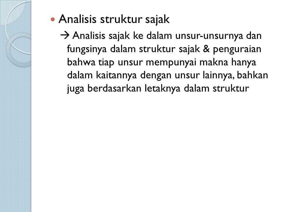 Analisis struktur sajak  Analisis sajak ke dalam unsur-unsurnya dan fungsinya dalam struktur sajak & penguraian bahwa tiap unsur mempunyai makna hanya dalam kaitannya dengan unsur lainnya, bahkan juga berdasarkan letaknya dalam struktur