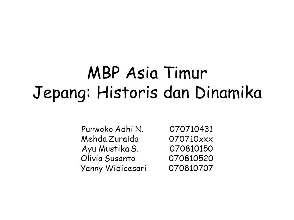 MBP Asia Timur Jepang: Historis dan Dinamika Purwoko Adhi N. 070710431 Mehda Zuraida 070710xxx Ayu Mustika S. 070810150 Olivia Susanto 070810520 Yanny