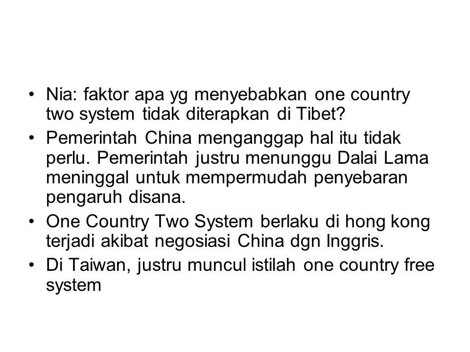 Nia: faktor apa yg menyebabkan one country two system tidak diterapkan di Tibet? Pemerintah China menganggap hal itu tidak perlu. Pemerintah justru me