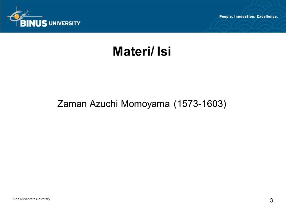 Bina Nusantara University 3 Materi/ Isi Zaman Azuchi Momoyama (1573-1603)