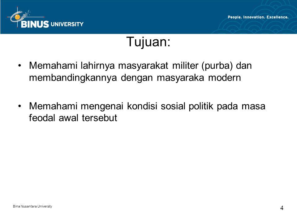 Bina Nusantara University 4 Tujuan: Memahami lahirnya masyarakat militer (purba) dan membandingkannya dengan masyaraka modern Memahami mengenai kondis