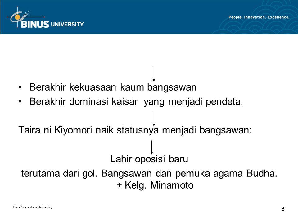 Bina Nusantara University 6 Berakhir kekuasaan kaum bangsawan Berakhir dominasi kaisar yang menjadi pendeta. Taira ni Kiyomori naik statusnya menjadi