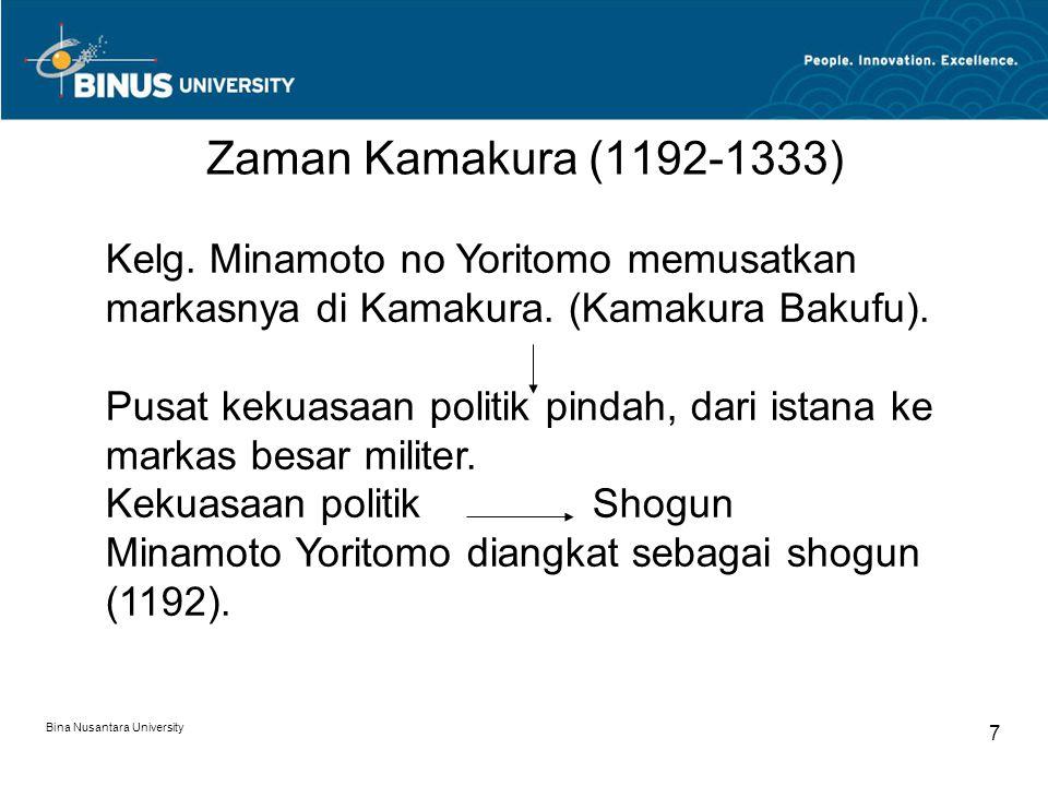 Bina Nusantara University 7 Zaman Kamakura (1192-1333) Kelg. Minamoto no Yoritomo memusatkan markasnya di Kamakura. (Kamakura Bakufu). Pusat kekuasaan