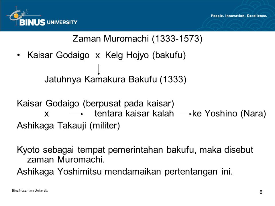 Bina Nusantara University 8 Zaman Muromachi (1333-1573) Kaisar Godaigo x Kelg Hojyo (bakufu) Jatuhnya Kamakura Bakufu (1333) Kaisar Godaigo (berpusat