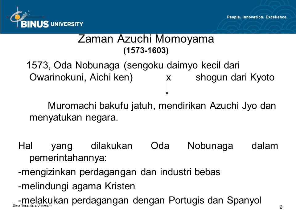 Bina Nusantara University 9 Zaman Azuchi Momoyama (1573-1603) 1573, Oda Nobunaga (sengoku daimyo kecil dari Owarinokuni, Aichi ken) x shogun dari Kyot