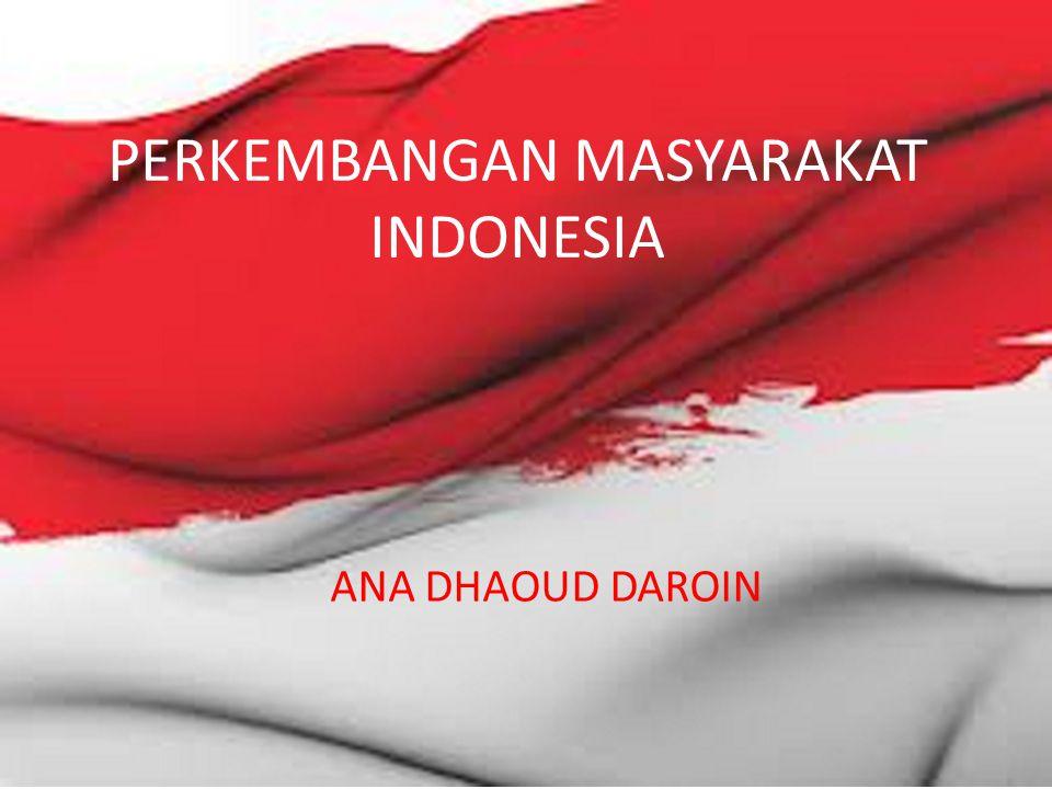 PERKEMBANGAN MASYARAKAT INDONESIA ANA DHAOUD DAROIN