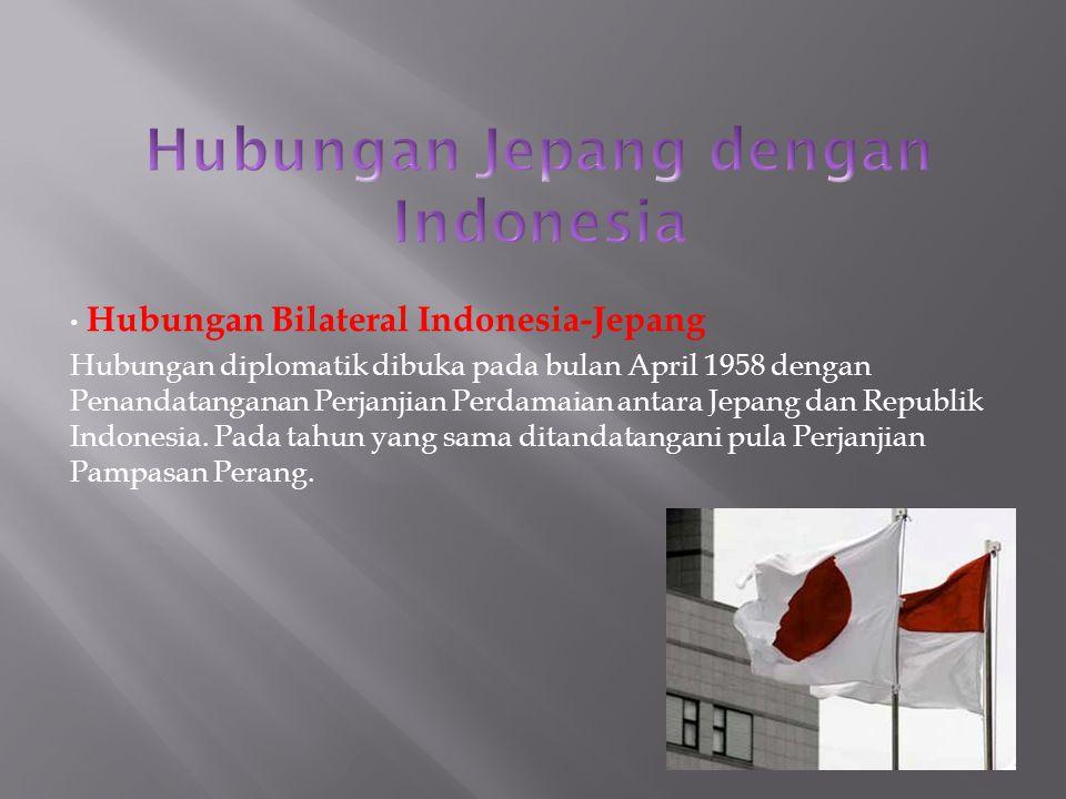 Hubungan Bilateral Indonesia-Jepang Hubungan diplomatik dibuka pada bulan April 1958 dengan Penandatanganan Perjanjian Perdamaian antara Jepang dan Republik Indonesia.