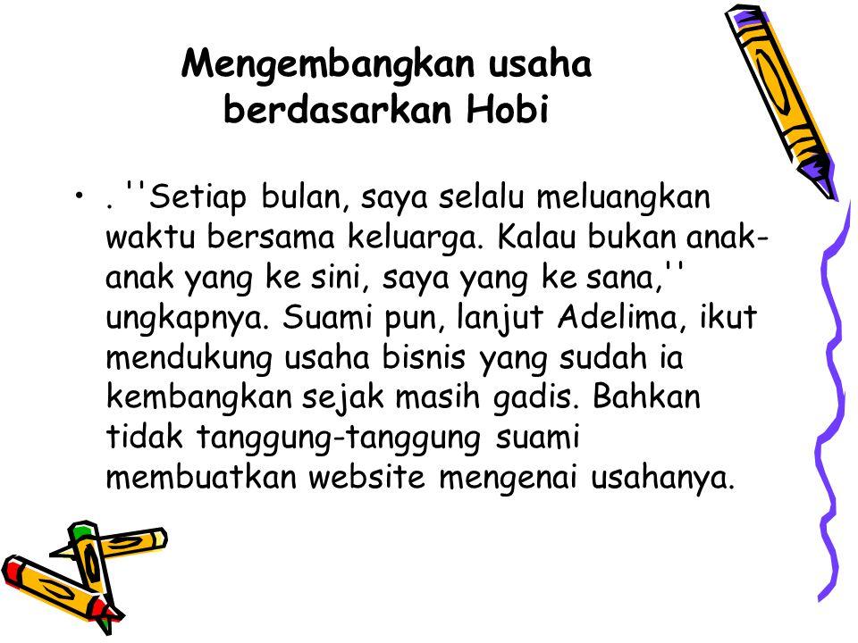 Mengembangkan usaha berdasarkan Hobi.