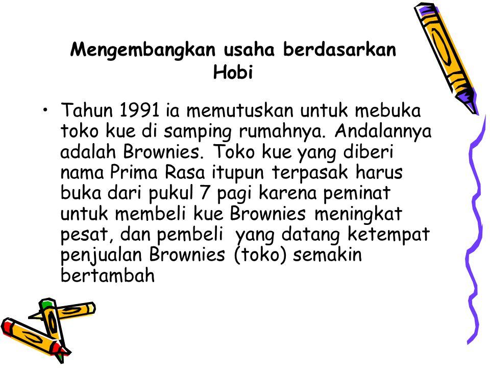 Mengembangkan usaha berdasarkan Hobi Tahun 1991 ia memutuskan untuk mebuka toko kue di samping rumahnya.