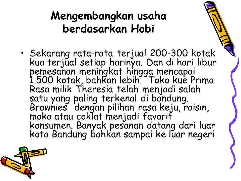 Mengembangkan usaha berdasarkan Hobi Sekarang rata-rata terjual 200-300 kotak kua terjual setiap harinya.