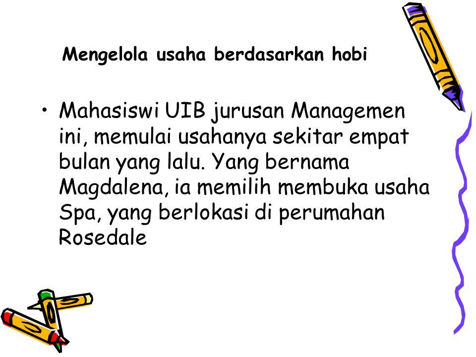 Mengelola usaha berdasarkan hobi Mahasiswi UIB jurusan Managemen ini, memulai usahanya sekitar empat bulan yang lalu.